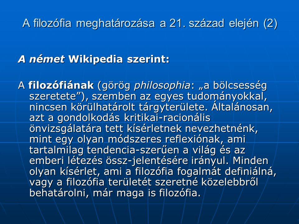 """A filozófia meghatározása a 21. század elején (2) A német Wikipedia szerint: A filozófiának (görög philosophia: """"a bölcsesség szeretete""""), szemben az"""