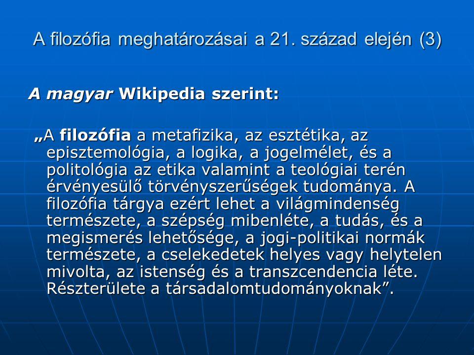 """A filozófia meghatározásai a 21. század elején (3) A magyar Wikipedia szerint: """"A filozófia a metafizika, az esztétika, az episztemológia, a logika, a"""