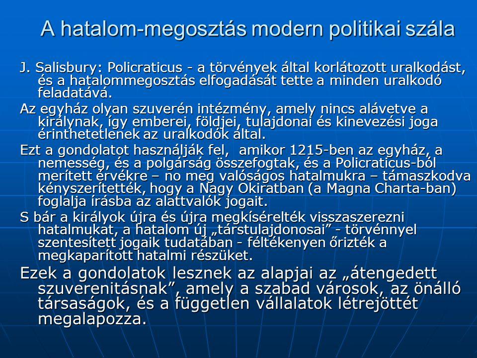 A hatalom-megosztás modern politikai szála J. Salisbury: Policraticus - a törvények által korlátozott uralkodást, és a hatalommegosztás elfogadását te