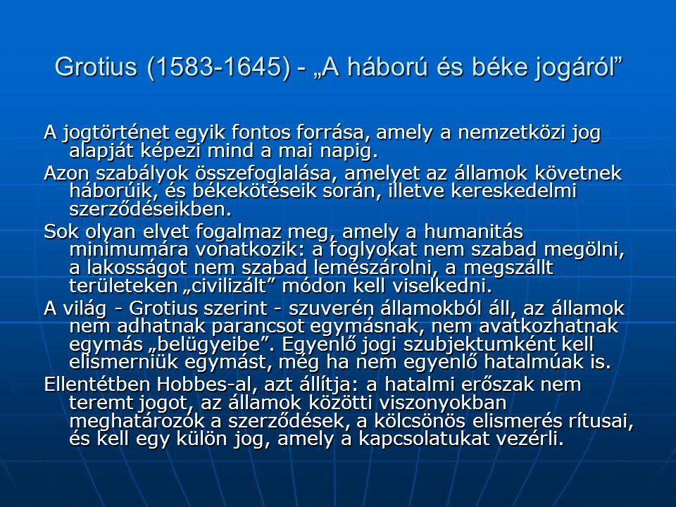 """Grotius (1583-1645) - """"A háború és béke jogáról"""" A jogtörténet egyik fontos forrása, amely a nemzetközi jog alapját képezi mind a mai napig. Azon szab"""