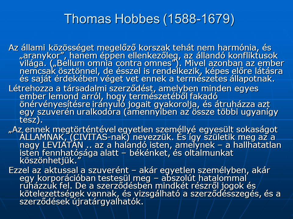 """Thomas Hobbes (1588-1679) Az állami közösséget megelőző korszak tehát nem harmónia, és """"aranykor"""", hanem éppen ellenkezőleg, az állandó konfliktusok v"""