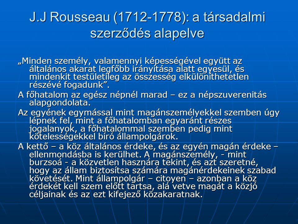 """J.J Rousseau (1712-1778): a társadalmi szerződés alapelve """"Minden személy, valamennyi képességével együtt az általános akarat legfőbb irányítása alatt"""