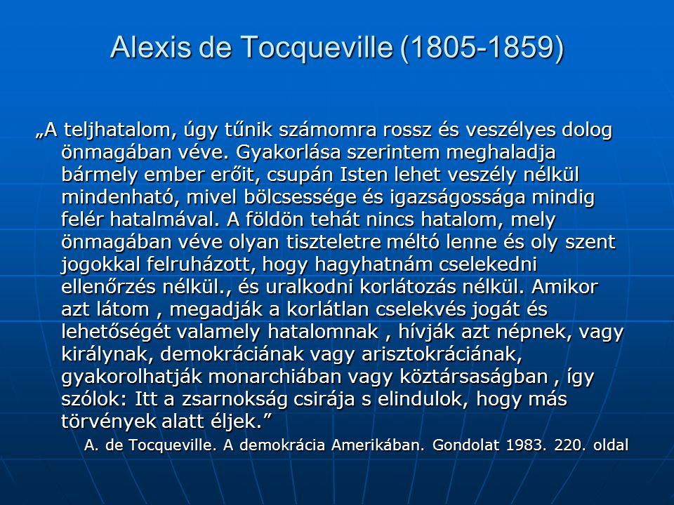 """Alexis de Tocqueville (1805-1859) """"A teljhatalom, úgy tűnik számomra rossz és veszélyes dolog önmagában véve. Gyakorlása szerintem meghaladja bármely"""