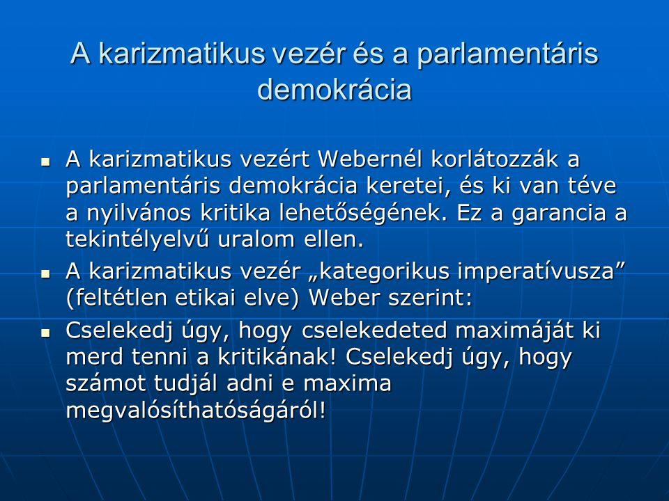 A karizmatikus vezér és a parlamentáris demokrácia A karizmatikus vezért Webernél korlátozzák a parlamentáris demokrácia keretei, és ki van téve a nyi