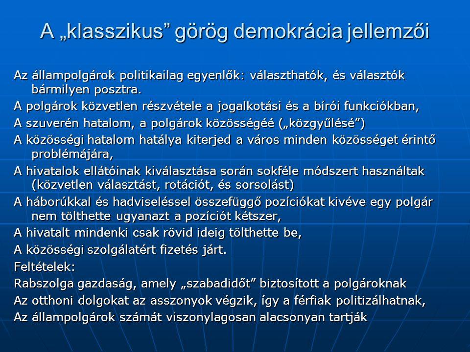"""A """"klasszikus"""" görög demokrácia jellemzői Az állampolgárok politikailag egyenlők: választhatók, és választók bármilyen posztra. A polgárok közvetlen r"""