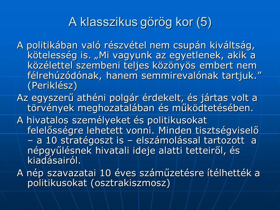 """A klasszikus görög kor (5) A politikában való részvétel nem csupán kiváltság, kötelesség is. """"Mi vagyunk az egyetlenek, akik a közélettel szembeni tel"""