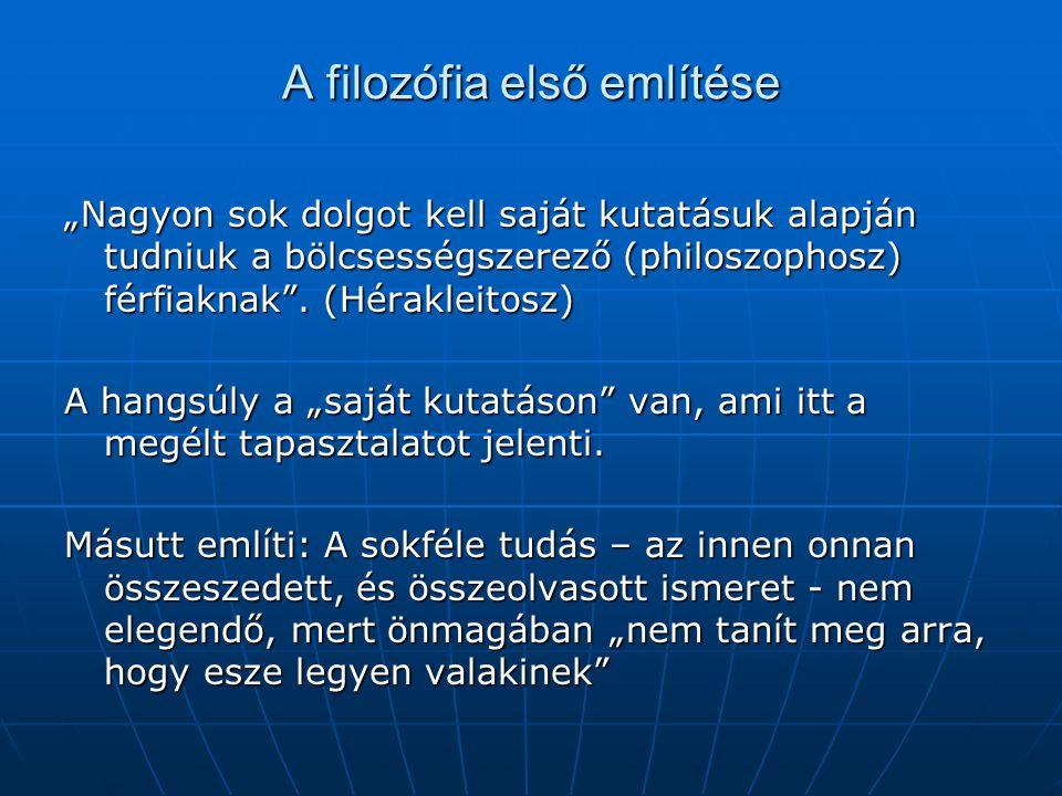 """A filozófia első említése """"Nagyon sok dolgot kell saját kutatásuk alapján tudniuk a bölcsességszerező (philoszophosz) férfiaknak"""". (Hérakleitosz) A ha"""
