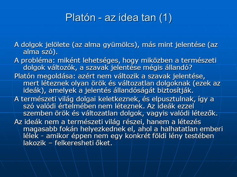Platón - az idea tan (1) A dolgok jelölete (az alma gyümölcs), más mint jelentése (az alma szó). A probléma: miként lehetséges, hogy miközben a termés