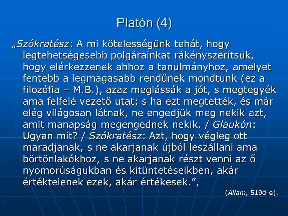 """Platón (4) """"Szókratész: A mi kötelességünk tehát, hogy legtehetségesebb polgárainkat rákényszerítsük, hogy elérkezzenek ahhoz a tanulmányhoz, amelyet"""