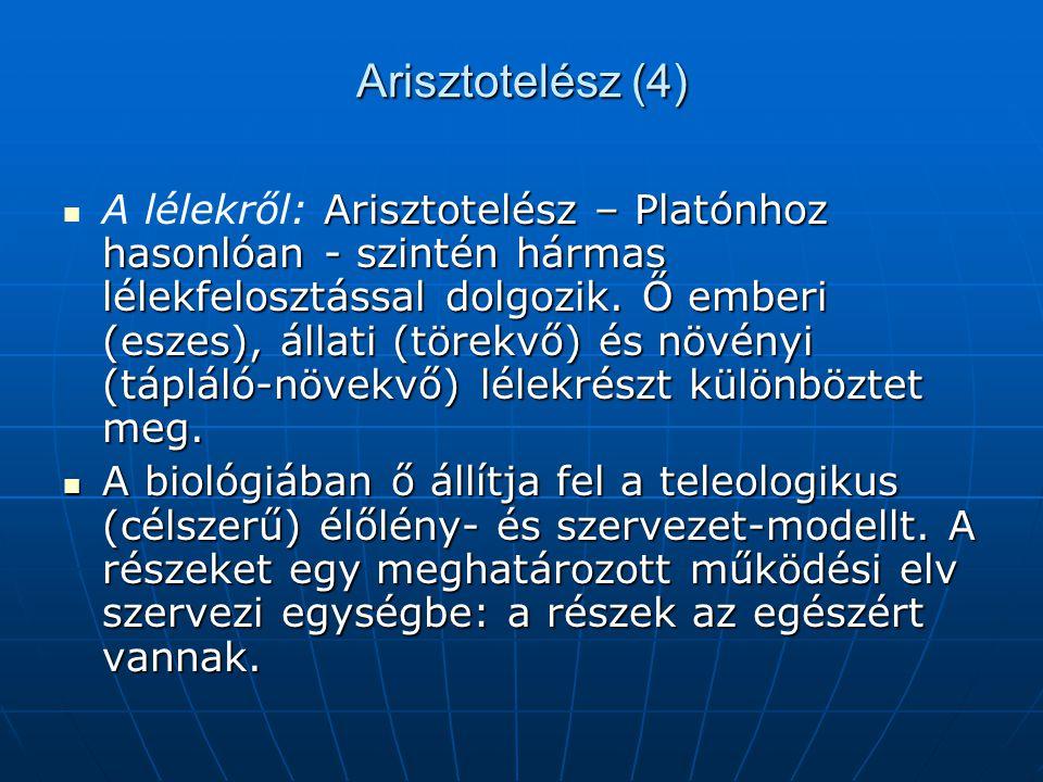 Arisztotelész (4) Arisztotelész – Platónhoz hasonlóan - szintén hármas lélekfelosztással dolgozik. Ő emberi (eszes), állati (törekvő) és növényi (tápl