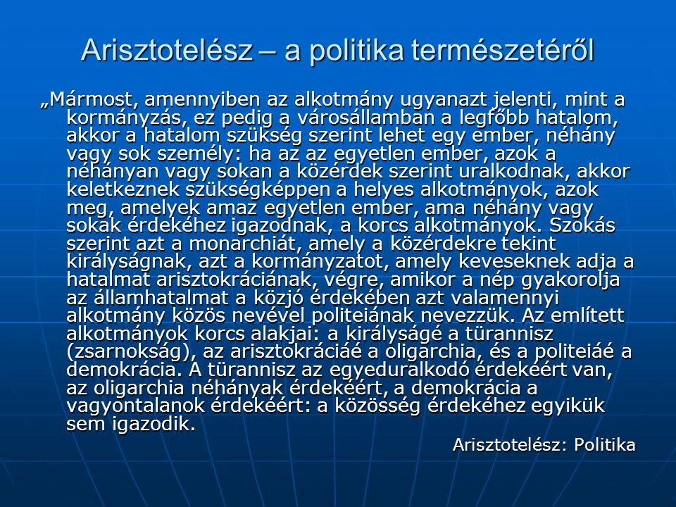 """Arisztotelész – a politika természetéről """"Mármost, amennyiben az alkotmány ugyanazt jelenti, mint a kormányzás, ez pedig a városállamban a legfőbb hat"""