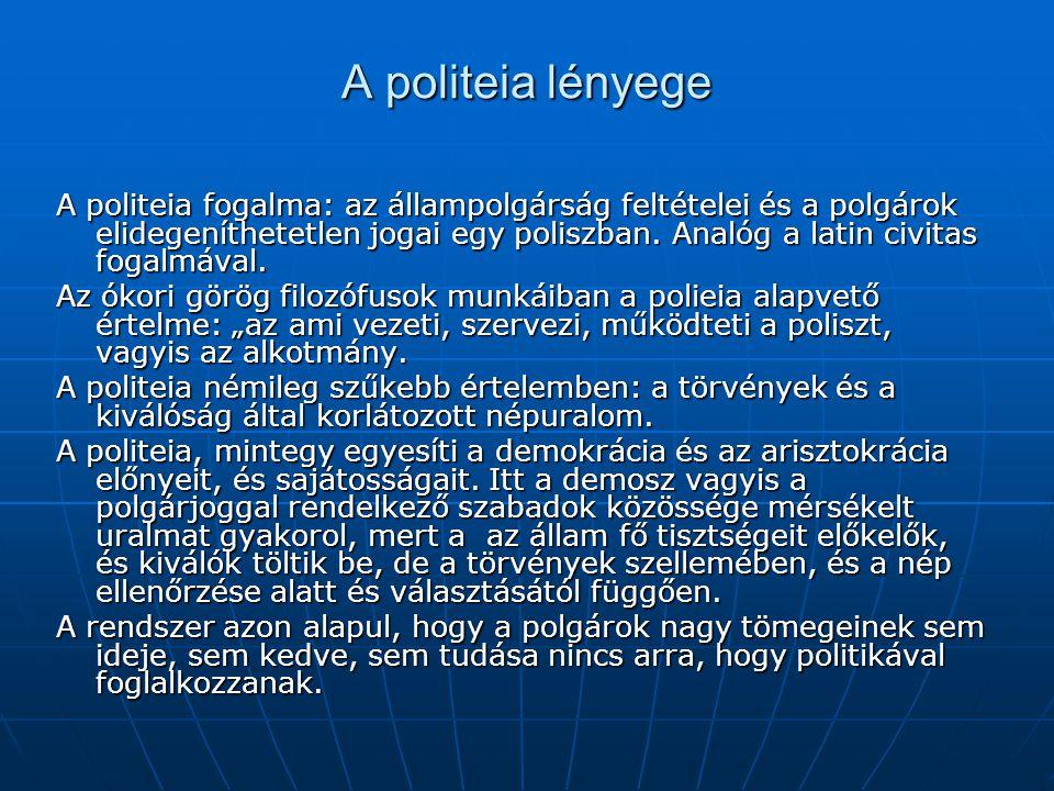 A politeia lényege A politeia fogalma: az állampolgárság feltételei és a polgárok elidegeníthetetlen jogai egy poliszban. Analóg a latin civitas fogal