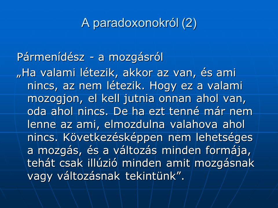 """A paradoxonokról (2) Pármenídész - a mozgásról """"Ha valami létezik, akkor az van, és ami nincs, az nem létezik. Hogy ez a valami mozogjon, el kell jutn"""