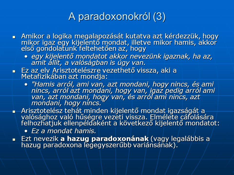A paradoxonokról (3) Amikor a logika megalapozását kutatva azt kérdezzük, hogy mikor igaz egy kijelentő mondat, illetve mikor hamis, akkor első gondol