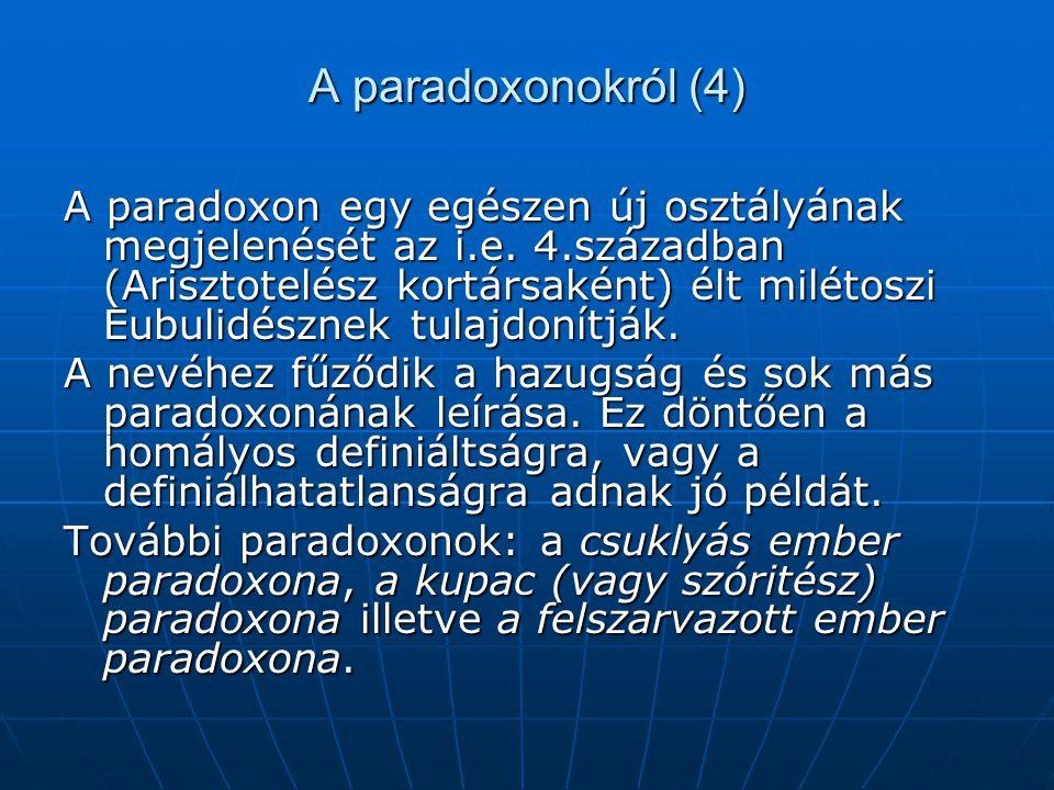 A paradoxonokról (4) A paradoxon egy egészen új osztályának megjelenését az i.e. 4.században (Arisztotelész kortársaként) élt milétoszi Eubulidésznek