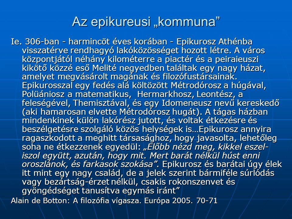 """Az epikureusi """"kommuna"""" Ie. 306-ban - harmincöt éves korában - Epikurosz Athénba visszatérve rendhagyó lakóközösséget hozott létre. A város központját"""