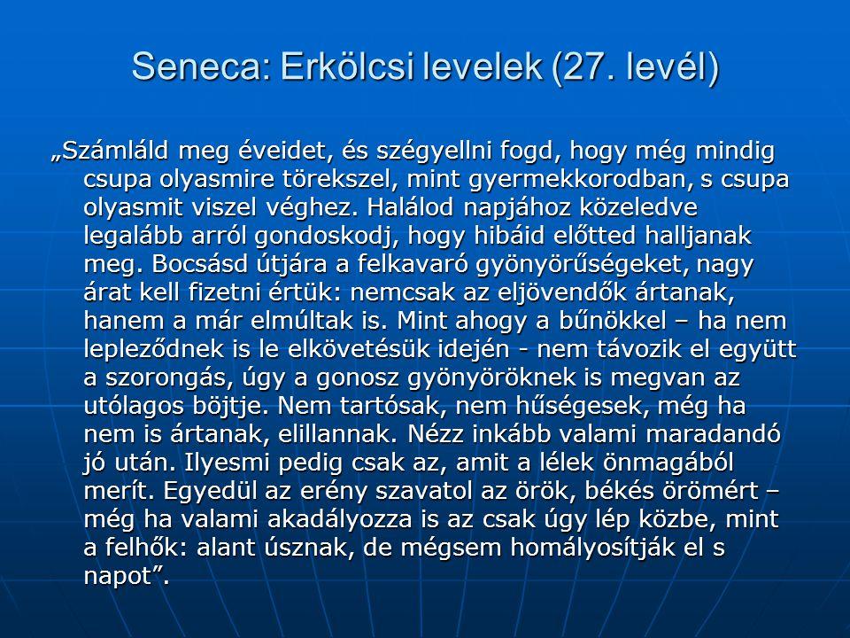 """Seneca: Erkölcsi levelek (27. levél) """"Számláld meg éveidet, és szégyellni fogd, hogy még mindig csupa olyasmire törekszel, mint gyermekkorodban, s csu"""