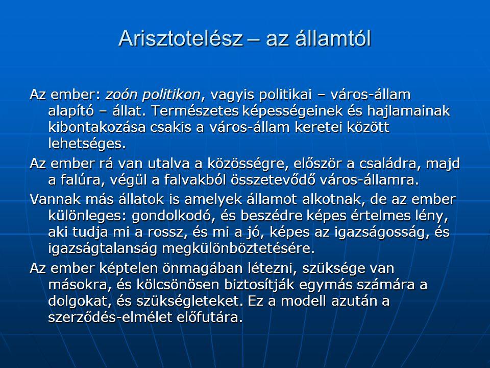 Arisztotelész – az államtól Az ember: zoón politikon, vagyis politikai – város-állam alapító – állat. Természetes képességeinek és hajlamainak kibonta
