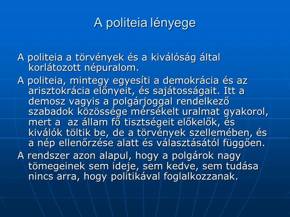 A politeia lényege A politeia a törvények és a kiválóság által korlátozott népuralom. A politeia, mintegy egyesíti a demokrácia és az arisztokrácia el
