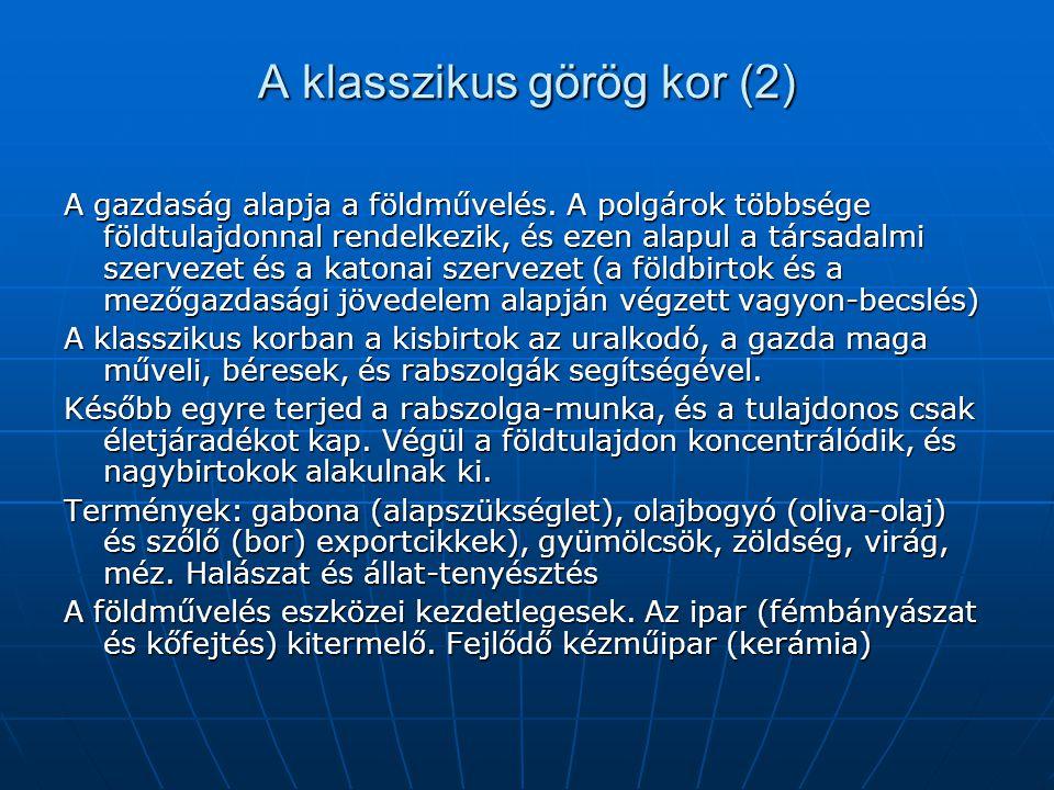 A klasszikus görög kor (2) A gazdaság alapja a földművelés. A polgárok többsége földtulajdonnal rendelkezik, és ezen alapul a társadalmi szervezet és