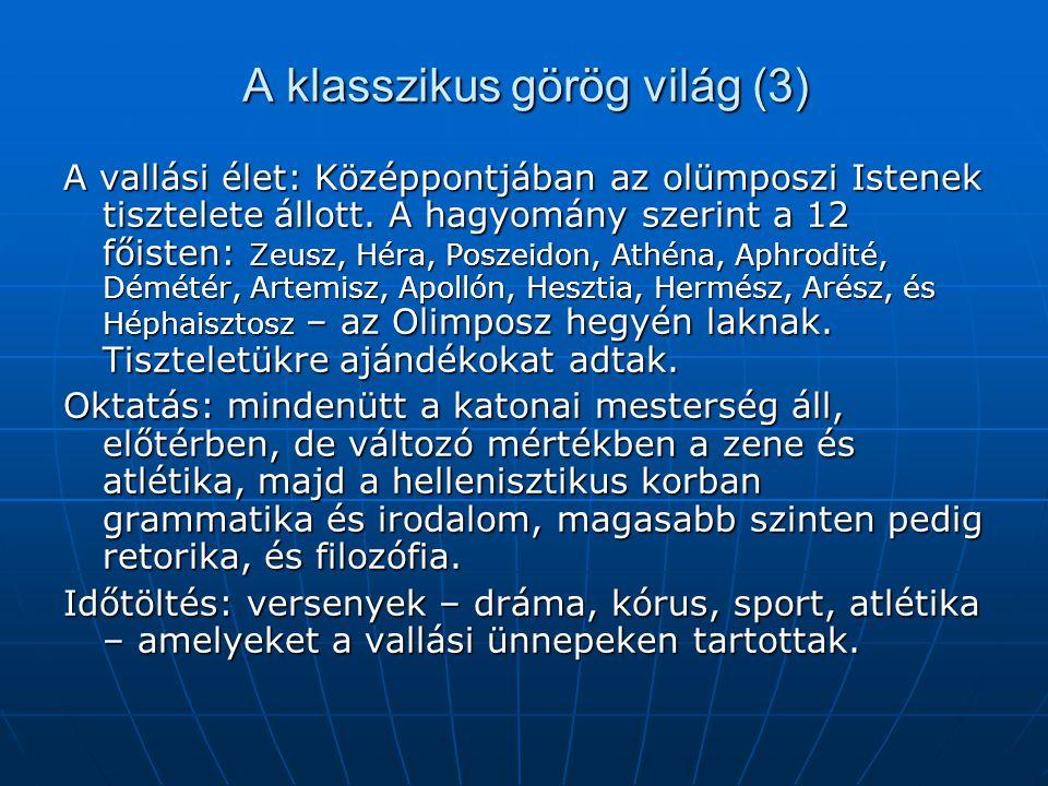 A klasszikus görög világ (4) A polisz polgárának kötelességei: Alávetni magukat az állam vallási előírásainak, Alávetni magukat az állam vallási előírásainak, Teljesíteni az állam által elvárt kötelezettségeket (katonai szolgálat, adózás) Teljesíteni az állam által elvárt kötelezettségeket (katonai szolgálat, adózás) Engedelmeskedni a törvényeknek Engedelmeskedni a törvényeknek Az állam vezetésének három fő eleme: Népgyűlés (tagjai a polgárok) Népgyűlés (tagjai a polgárok) Tanács (kisebb testülete, amely a népgyűlés elé terjeszti a döntésre a kérdéseket) Tanács (kisebb testülete, amely a népgyűlés elé terjeszti a döntésre a kérdéseket) A közigazgatás tisztségviselői A közigazgatás tisztségviselői Ahol demokrácia van ott a Népgyűlésé, ahol oligarchia, ott a Tanácsé a hatalom