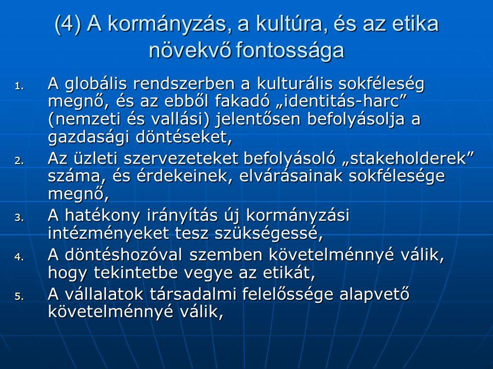 """(4) A kormányzás, a kultúra, és az etika növekvő fontossága 1. A globális rendszerben a kulturális sokféleség megnő, és az ebből fakadó """"identitás-har"""