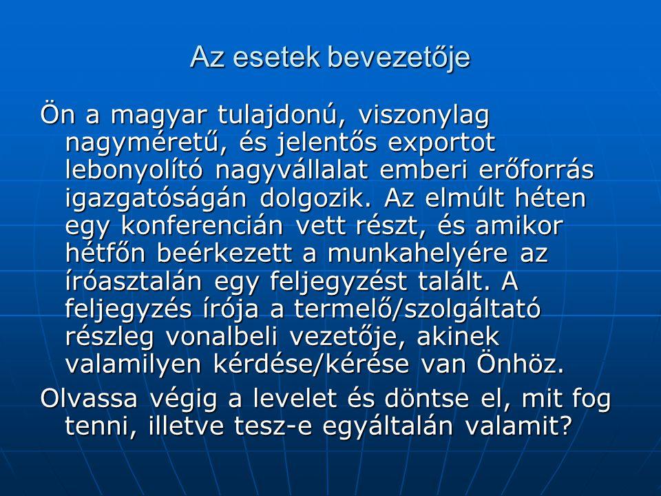 Az esetek bevezetője Ön a magyar tulajdonú, viszonylag nagyméretű, és jelentős exportot lebonyolító nagyvállalat emberi erőforrás igazgatóságán dolgoz