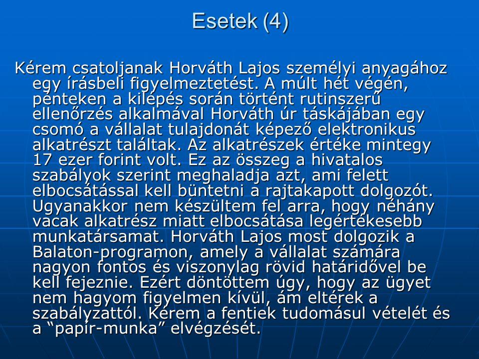Esetek (4) Kérem csatoljanak Horváth Lajos személyi anyagához egy írásbeli figyelmeztetést. A múlt hét végén, pénteken a kilépés során történt rutinsz