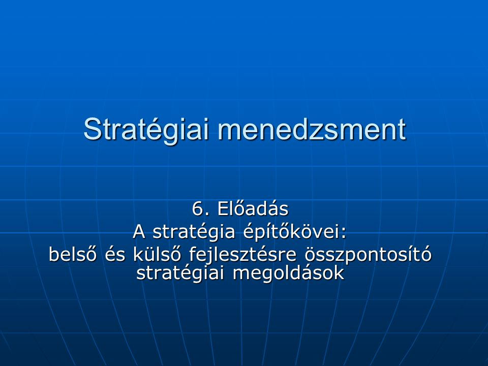 A belső fejlesztést megalapozó elemzések és azt célzó akciók A belső fejlesztés stratégiai építőkockái: Üzleti folyamatok újraszabályozás, Üzleti folyamatok újraszabályozás, Kiszervezés (outsourcing), Kiszervezés (outsourcing), Leépítés (downsizing), áramvonalasítás, Leépítés (downsizing), áramvonalasítás, Globális szintérre lépés Globális szintérre lépés A belső fejlesztés szervezetre irányuló stratégiai akciói: Menedzsment-fejlesztés (integrált vezetés rendszerek kiépítése), Menedzsment-fejlesztés (integrált vezetés rendszerek kiépítése), Szervezeti átalakítás, Szervezeti átalakítás, Kultúra-váltás és érték-váltás, Kultúra-váltás és érték-váltás, A stratégiai kommunikáció fejlesz tés A stratégiai kommunikáció fejlesz tés Válság-menedzsment Válság-menedzsment