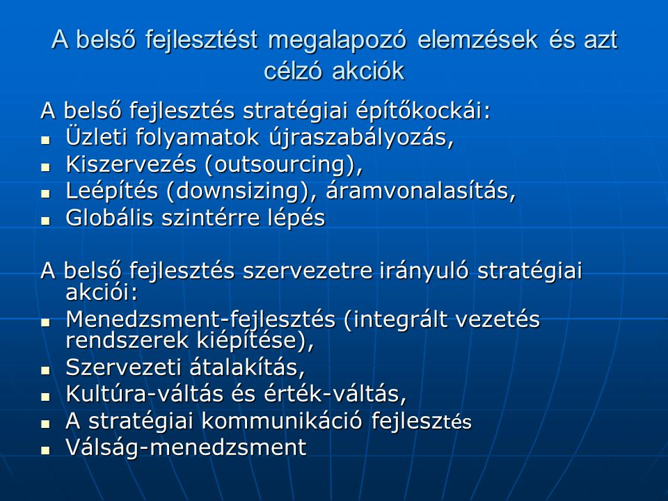 A belső fejlesztést megalapozó elemzések és azt célzó akciók A belső fejlesztés stratégiai építőkockái: Üzleti folyamatok újraszabályozás, Üzleti foly