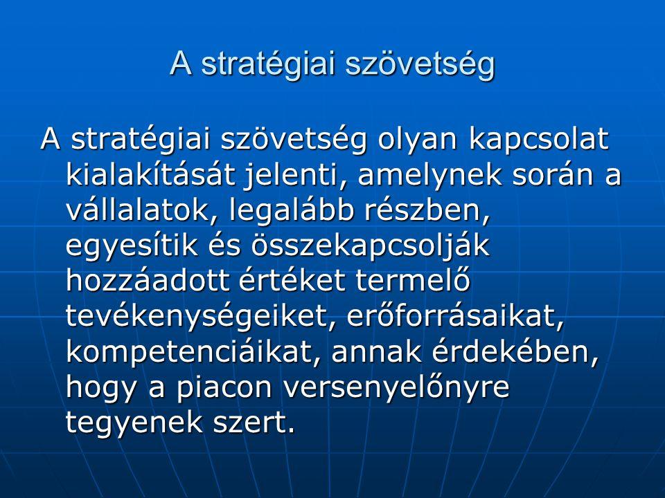 A stratégiai szövetség A stratégiai szövetség olyan kapcsolat kialakítását jelenti, amelynek során a vállalatok, legalább részben, egyesítik és összek