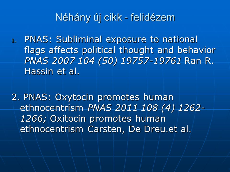 Néhány új cikk - felidézem 1. PNAS: Subliminal exposure to national flags affects political thought and behavior PNAS 2007 104 (50) 19757-19761 Ran R.