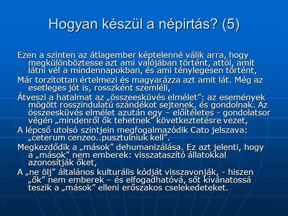 Hogyan készül a népirtás? (5) Ezen a szinten az átlagember képtelenné válik arra, hogy megkülönböztesse azt ami valójában történt, attól, amit látni v