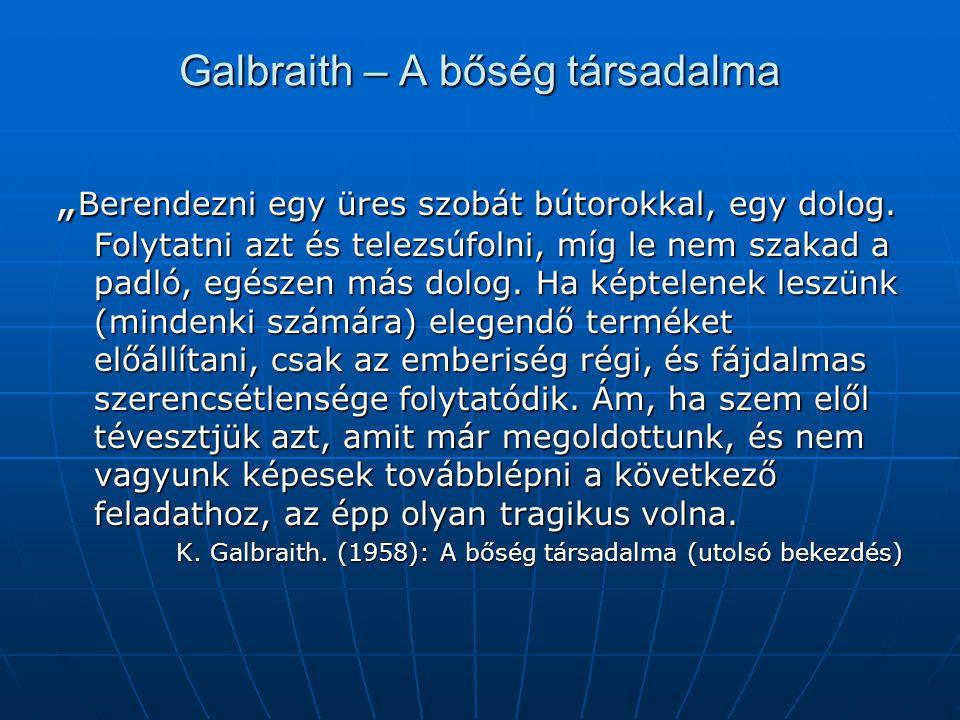 """Galbraith – A bőség társadalma """" Berendezni egy üres szobát bútorokkal, egy dolog. Folytatni azt és telezsúfolni, míg le nem szakad a padló, egészen m"""