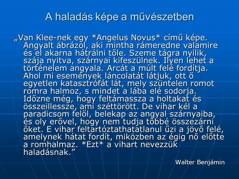 """A haladás képe a művészetben """"Van Klee-nek egy *Angelus Novus* című képe. Angyalt ábrázol, aki mintha rámeredne valamire és el akarna hátrálni tőle. S"""