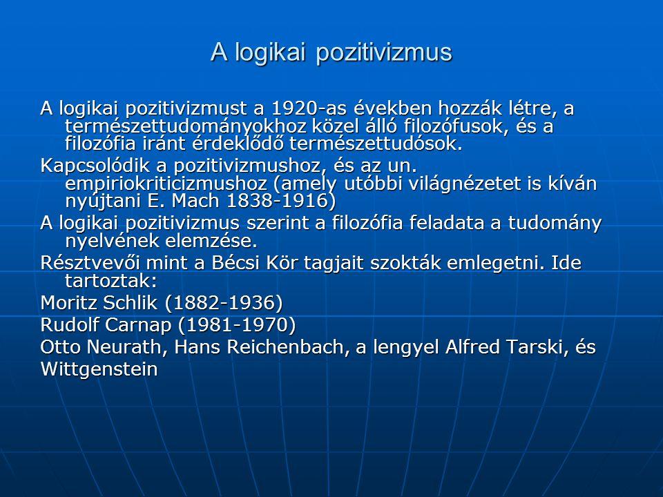 A logikai pozitivizmus A logikai pozitivizmust a 1920-as években hozzák létre, a természettudományokhoz közel álló filozófusok, és a filozófia iránt é