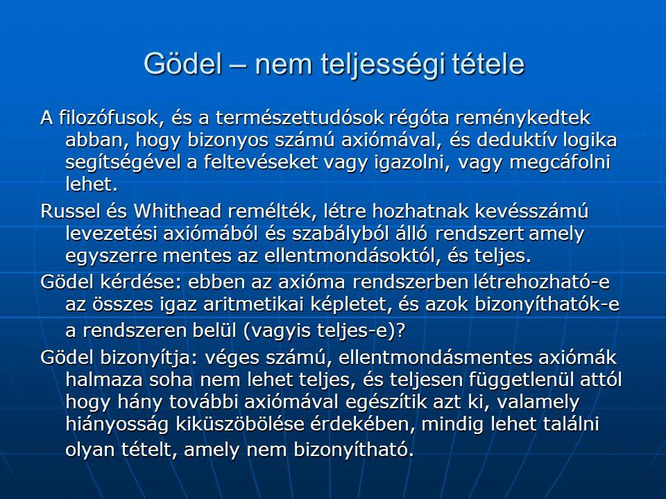 Gödel – nem teljességi tétele A filozófusok, és a természettudósok régóta reménykedtek abban, hogy bizonyos számú axiómával, és deduktív logika segíts