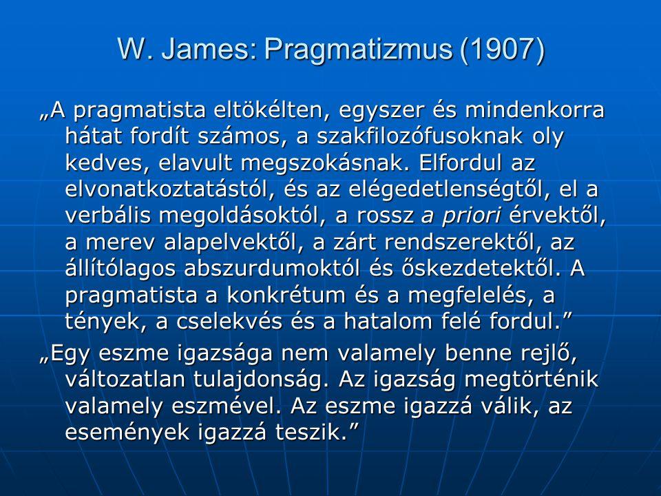 """W. James: Pragmatizmus (1907) """"A pragmatista eltökélten, egyszer és mindenkorra hátat fordít számos, a szakfilozófusoknak oly kedves, elavult megszoká"""