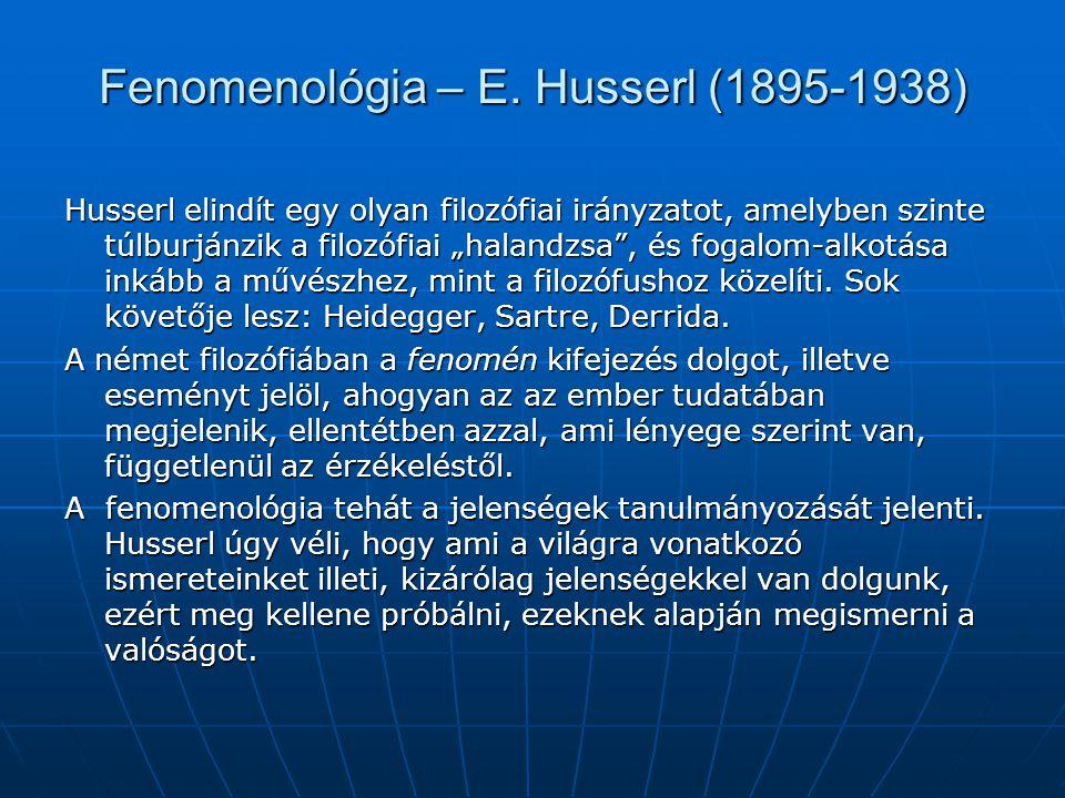 """Fenomenológia – E. Husserl (1895-1938) Husserl elindít egy olyan filozófiai irányzatot, amelyben szinte túlburjánzik a filozófiai """"halandzsa"""", és foga"""