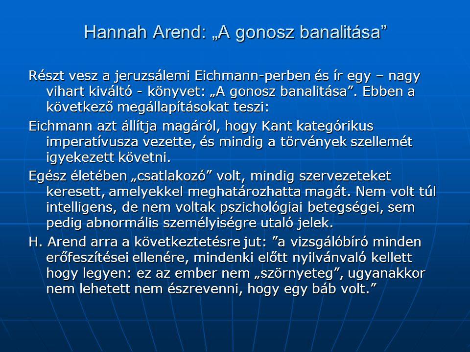 """Hannah Arend: """"A gonosz banalitása"""" Részt vesz a jeruzsálemi Eichmann-perben és ír egy – nagy vihart kiváltó - könyvet: """"A gonosz banalitása"""". Ebben a"""