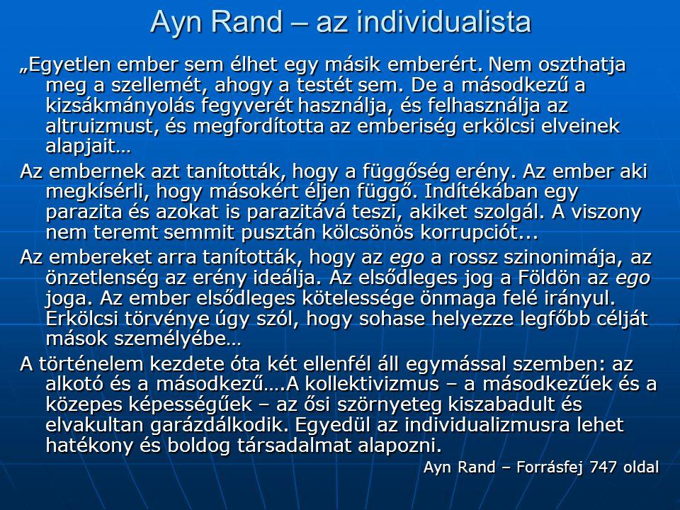 """Ayn Rand – az individualista """"Egyetlen ember sem élhet egy másik emberért. Nem oszthatja meg a szellemét, ahogy a testét sem. De a másodkezű a kizsákm"""
