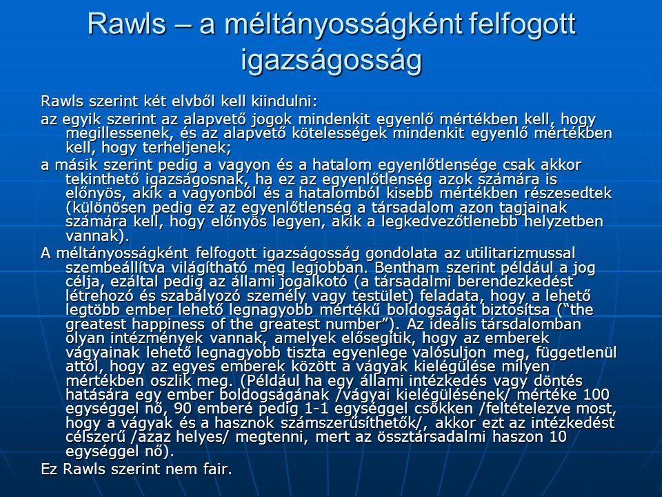 Rawls – a méltányosságként felfogott igazságosság Rawls szerint két elvből kell kiindulni: az egyik szerint az alapvető jogok mindenkit egyenlő mérték