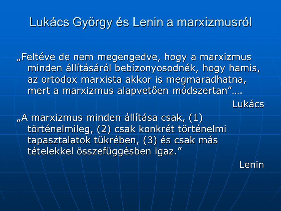 """Lukács György és Lenin a marxizmusról """"Feltéve de nem megengedve, hogy a marxizmus minden állításáról bebizonyosodnék, hogy hamis, az ortodox marxista"""
