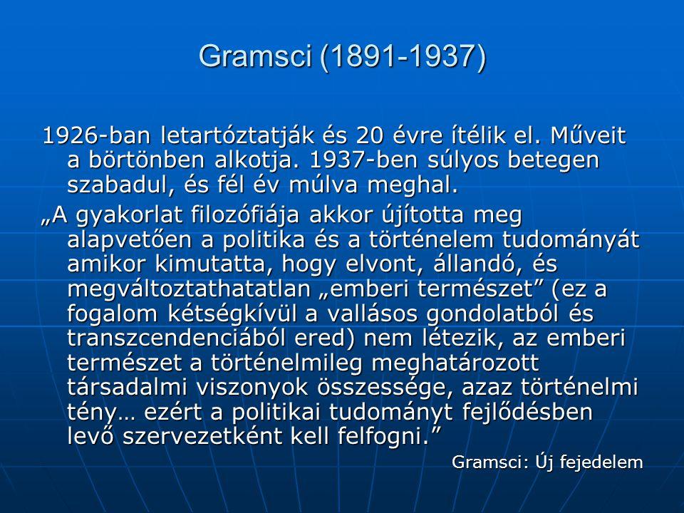 Gramsci (1891-1937) 1926-ban letartóztatják és 20 évre ítélik el. Műveit a börtönben alkotja. 1937-ben súlyos betegen szabadul, és fél év múlva meghal