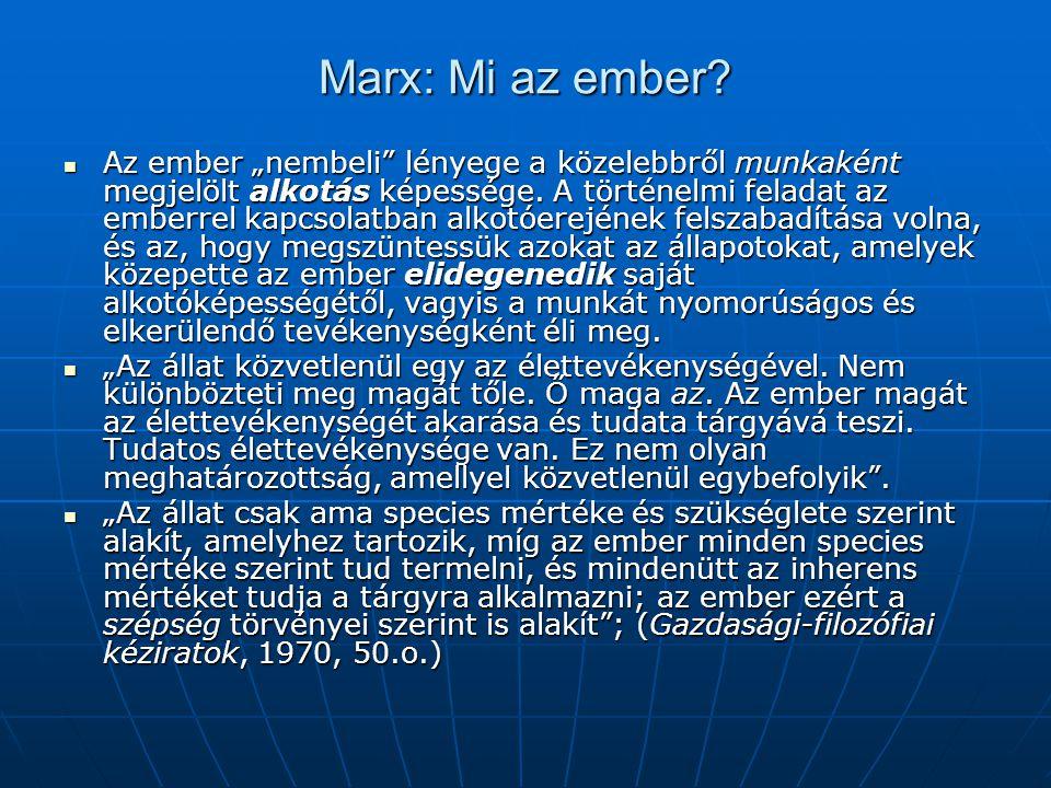 """Marx: Mi az ember.Az ember """"nembeli lényege a közelebbről munkaként megjelölt alkotás képessége."""