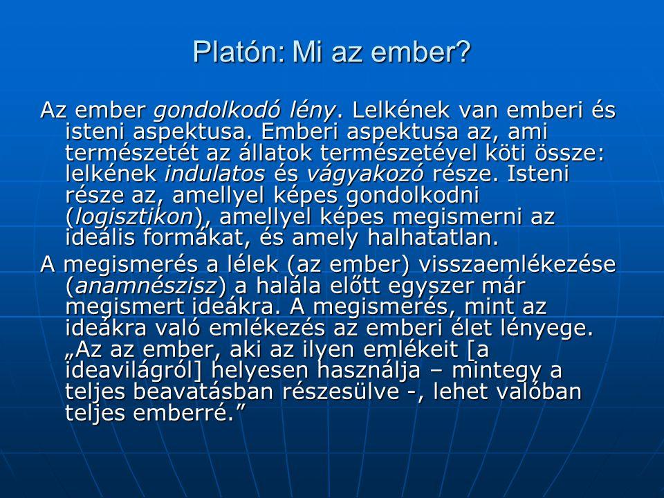 Platón: Mi az ember.Az ember gondolkodó lény. Lelkének van emberi és isteni aspektusa.
