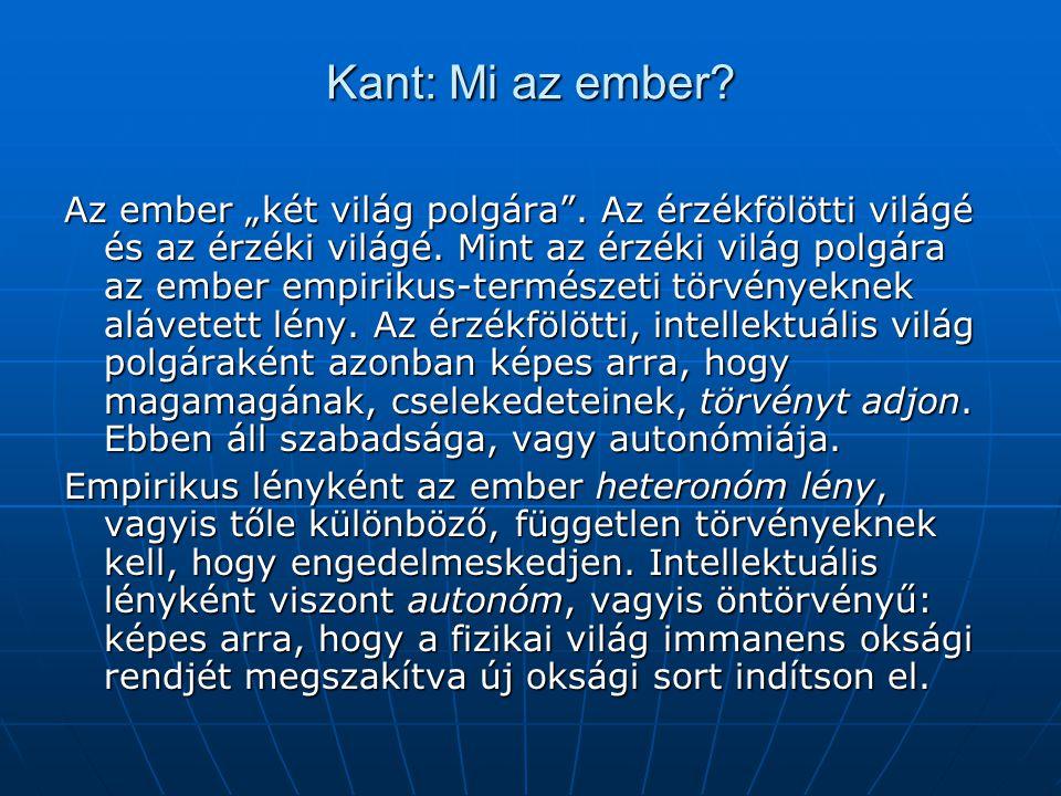 """Kant: Mi az ember.Az ember """"két világ polgára . Az érzékfölötti világé és az érzéki világé."""