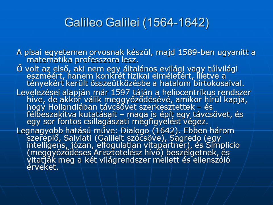 Galileo Galilei (1564-1642) A pisai egyetemen orvosnak készül, majd 1589-ben ugyanitt a matematika professzora lesz. Ő volt az első, aki nem egy által