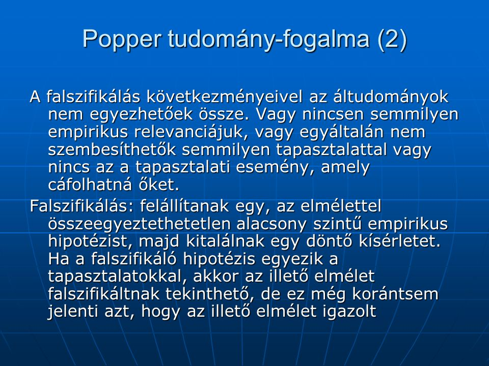 Popper tudomány-fogalma (2) A falszifikálás következményeivel az áltudományok nem egyezhetőek össze. Vagy nincsen semmilyen empirikus relevanciájuk, v
