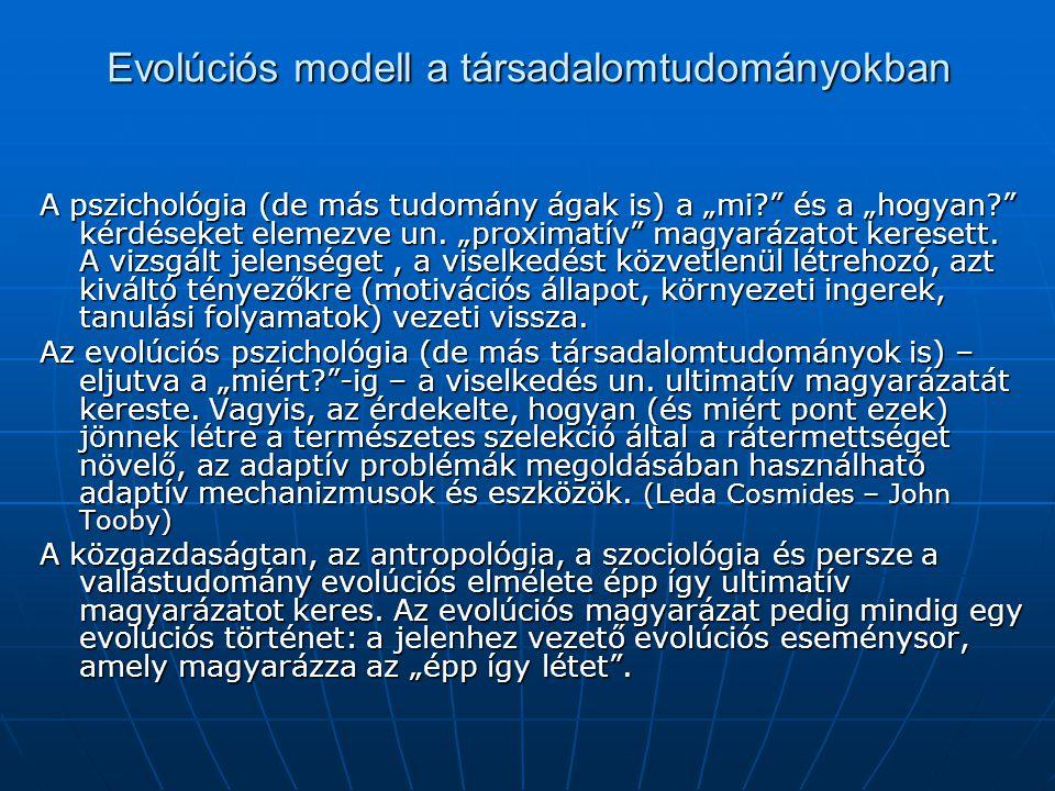 """Evolúciós modell a társadalomtudományokban A pszichológia (de más tudomány ágak is) a """"mi?"""" és a """"hogyan?"""" kérdéseket elemezve un. """"proximatív"""" magyar"""